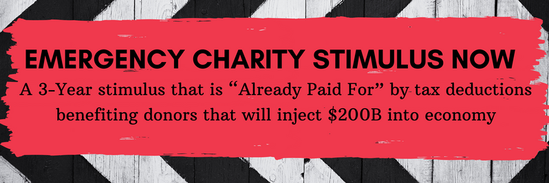 """Emergency Charity Stimulus Now - A 3-year stimulus that is """"Already Paid For"""" by tax deductions benefiting donors that will inject $200B into economy"""